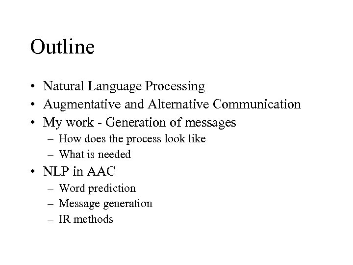 Outline • Natural Language Processing • Augmentative and Alternative Communication • My work -