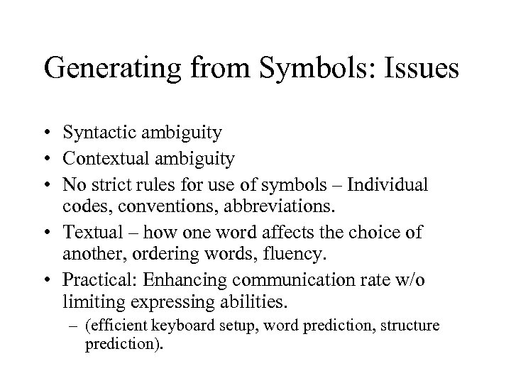Generating from Symbols: Issues • Syntactic ambiguity • Contextual ambiguity • No strict rules