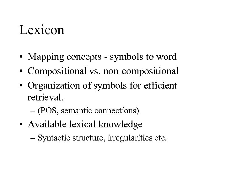 Lexicon • Mapping concepts - symbols to word • Compositional vs. non-compositional • Organization