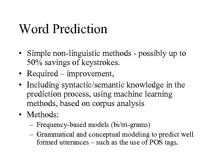 Word Prediction • Simple non-linguistic methods - possibly up to 50% savings of keystrokes.