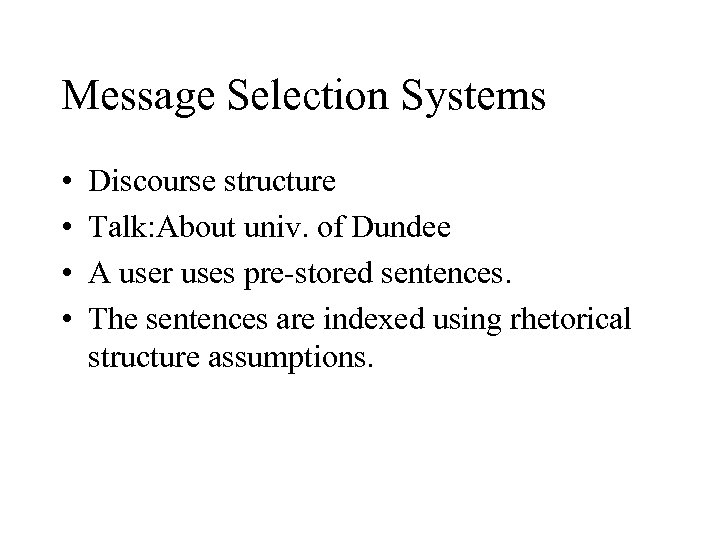Message Selection Systems • • Discourse structure Talk: About univ. of Dundee A user