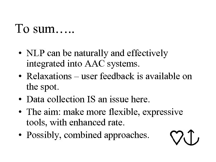 To sum…. . • NLP can be naturally and effectively integrated into AAC systems.