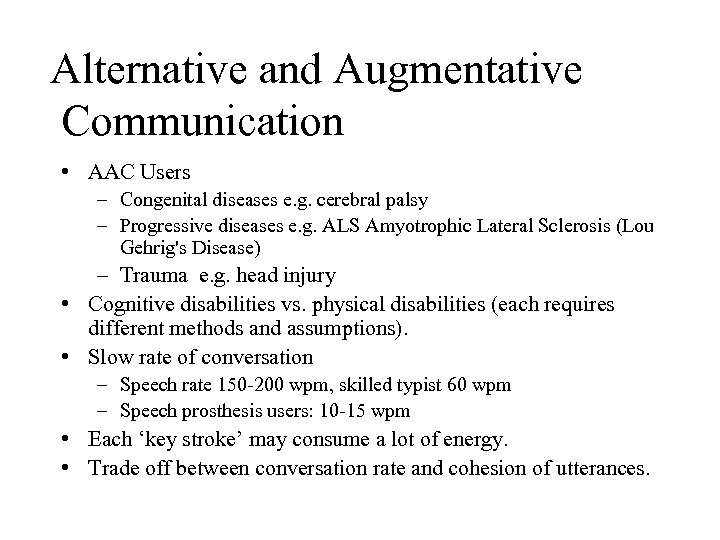 Alternative and Augmentative Communication • AAC Users – Congenital diseases e. g. cerebral palsy