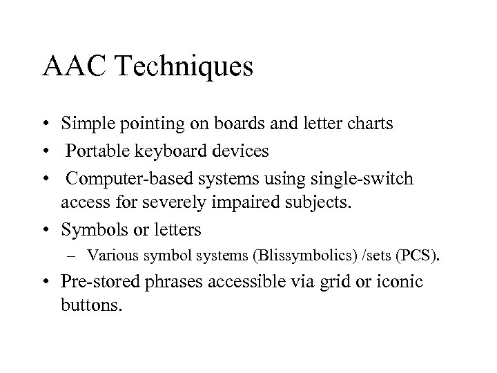 AAC Techniques • Simple pointing on boards and letter charts • Portable keyboard devices