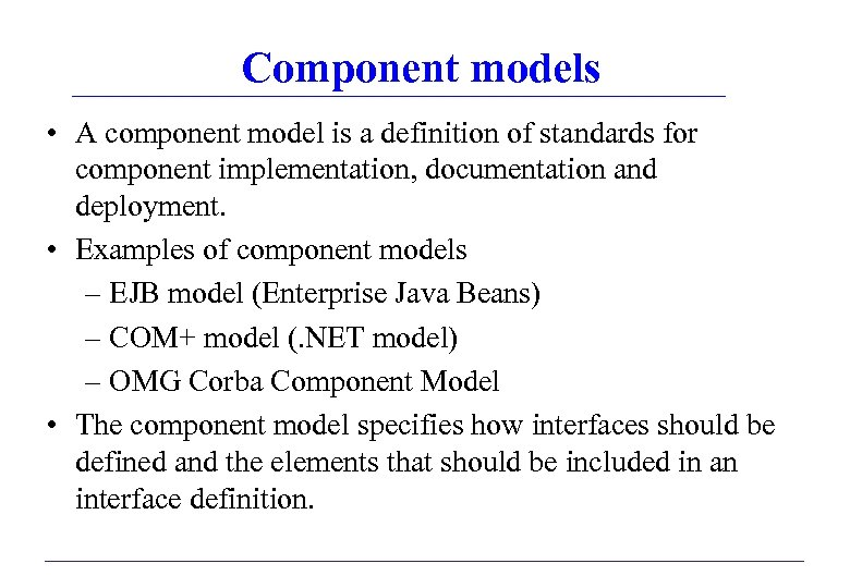 Component models • A component model is a definition of standards for component implementation,