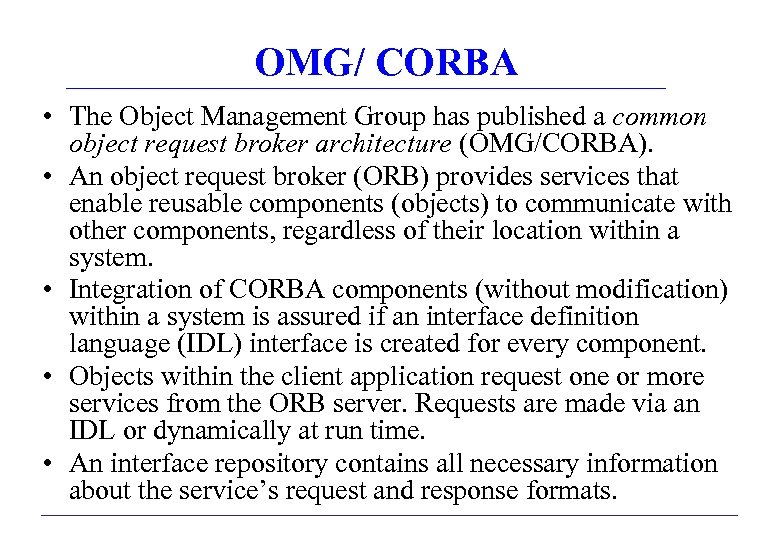 OMG/ CORBA • The Object Management Group has published a common object request broker