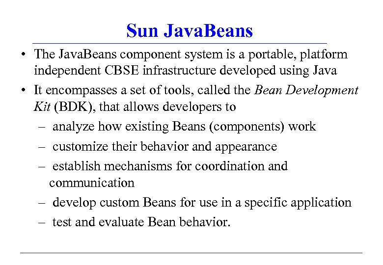 Sun Java. Beans • The Java. Beans component system is a portable, platform independent
