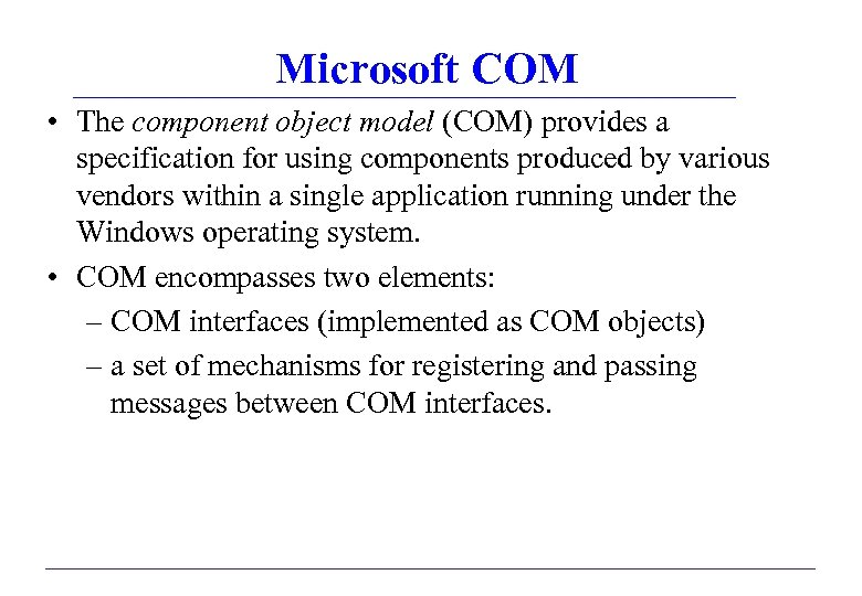 Microsoft COM • The component object model (COM) provides a specification for using components