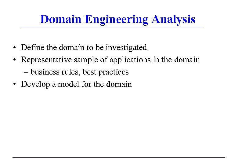 Domain Engineering Analysis • Define the domain to be investigated • Representative sample of