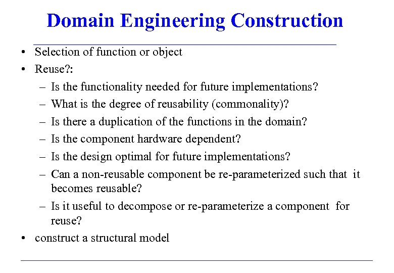 Domain Engineering Construction • Selection of function or object • Reuse? : – Is
