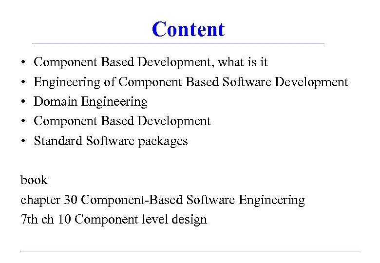Content • • • Component Based Development, what is it Engineering of Component Based