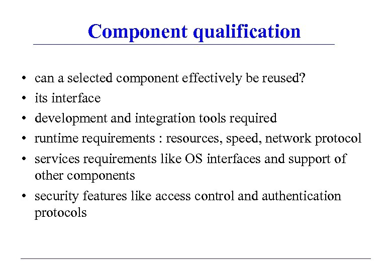 Component qualification • • • can a selected component effectively be reused? its interface