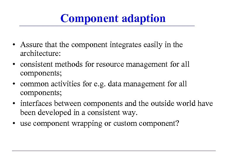 Component adaption • Assure that the component integrates easily in the architecture: • consistent