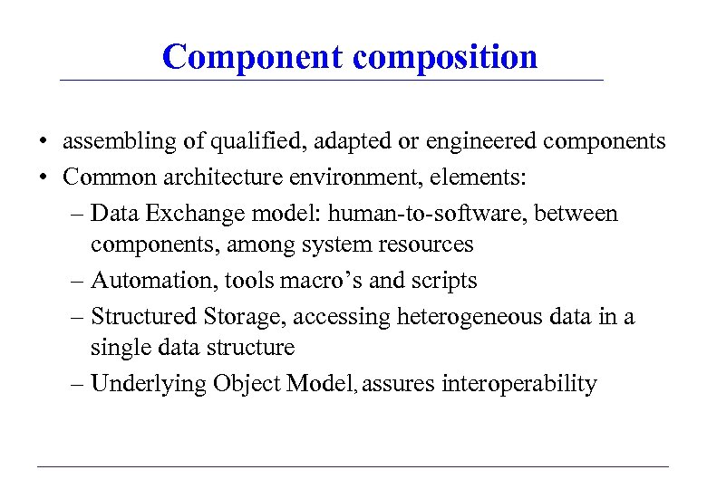 Component composition • assembling of qualified, adapted or engineered components • Common architecture environment,