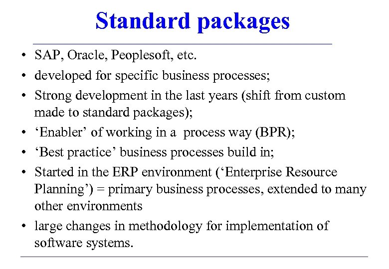 Standard packages • SAP, Oracle, Peoplesoft, etc. • developed for specific business processes; •