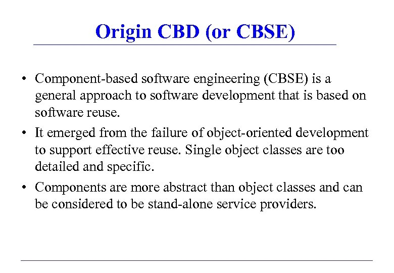 Origin CBD (or CBSE) • Component-based software engineering (CBSE) is a general approach to