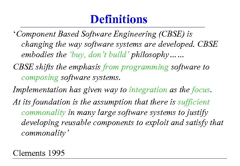 Definitions 'Component Based Software Engineering (CBSE) is changing the way software systems are developed.