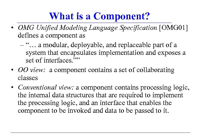 What is a Component? • OMG Unified Modeling Language Specification [OMG 01] defines a