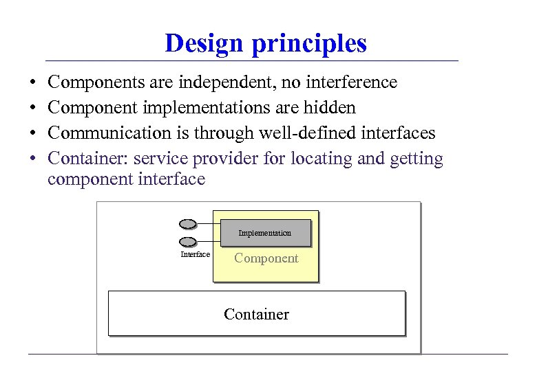 Design principles • • Components are independent, no interference Component implementations are hidden Communication