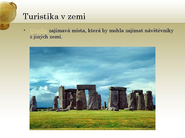 Turistika v zemi • Uveďte zajímavá místa, která by mohla zajímat návštěvníky z jiných