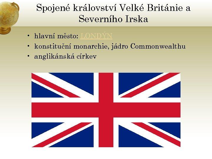 Spojené království Velké Británie a Severního Irska • hlavní město: LONDÝN • konstituční monarchie,