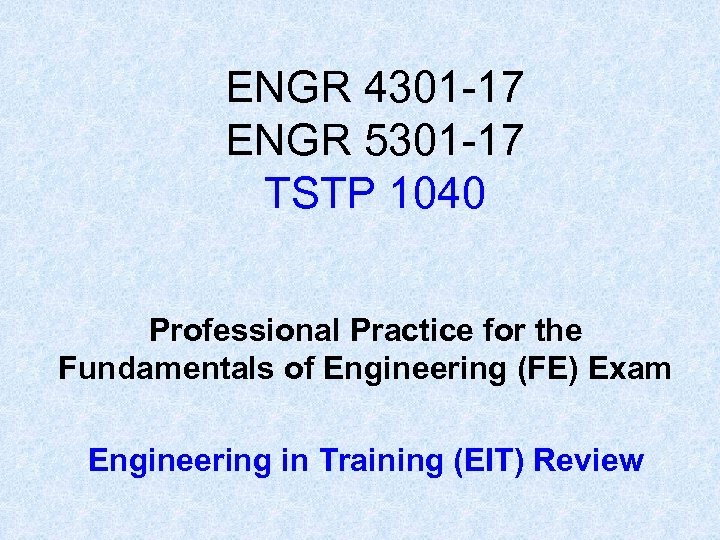 ENGR 4301 -17 ENGR 5301 -17 TSTP 1040 Professional Practice for the Fundamentals of
