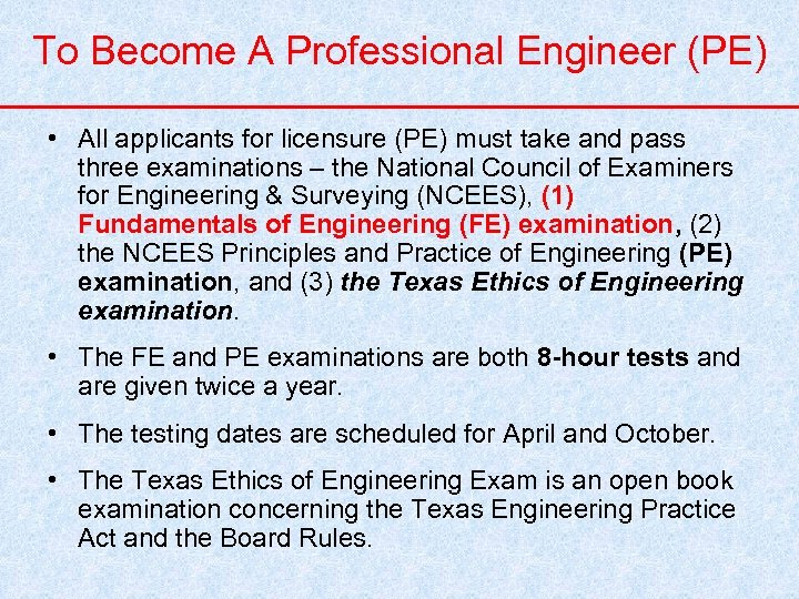 To Become A Professional Engineer (PE) • All applicants for licensure (PE) must take