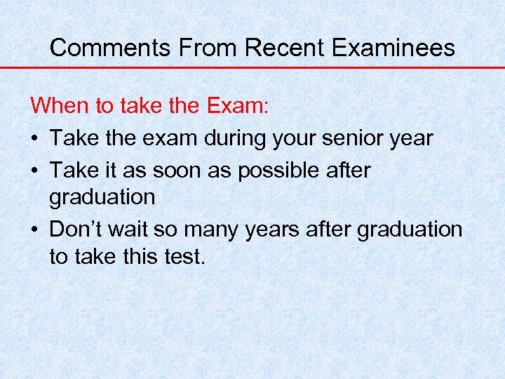 Comments From Recent Examinees When to take the Exam: • Take the exam during