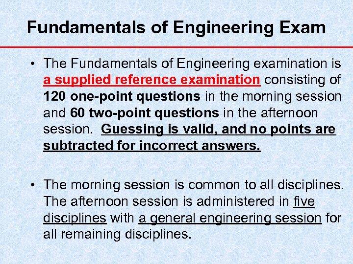 Fundamentals of Engineering Exam • The Fundamentals of Engineering examination is a supplied reference