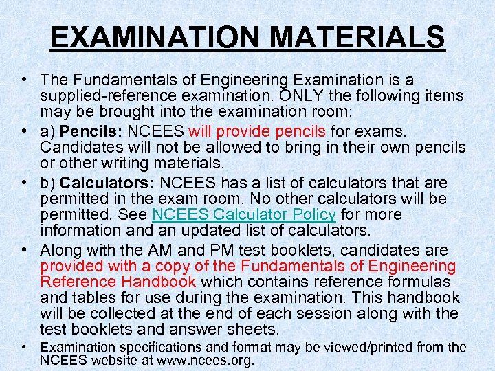 EXAMINATION MATERIALS • The Fundamentals of Engineering Examination is a supplied-reference examination. ONLY the
