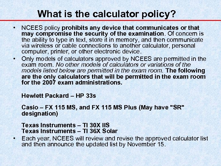 What is the calculator policy? • NCEES policy prohibits any device that communicates or