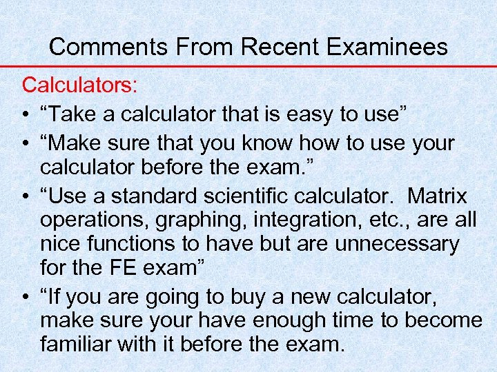 "Comments From Recent Examinees Calculators: • ""Take a calculator that is easy to use"""