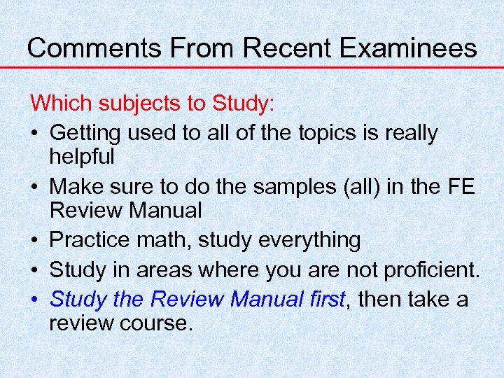 Comments From Recent Examinees Which subjects to Study: • Getting used to all of