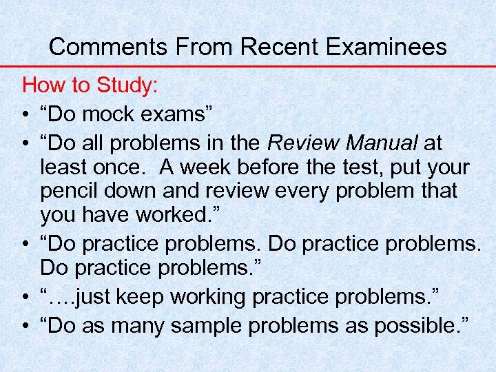 """Comments From Recent Examinees How to Study: • """"Do mock exams"""" • """"Do all"""