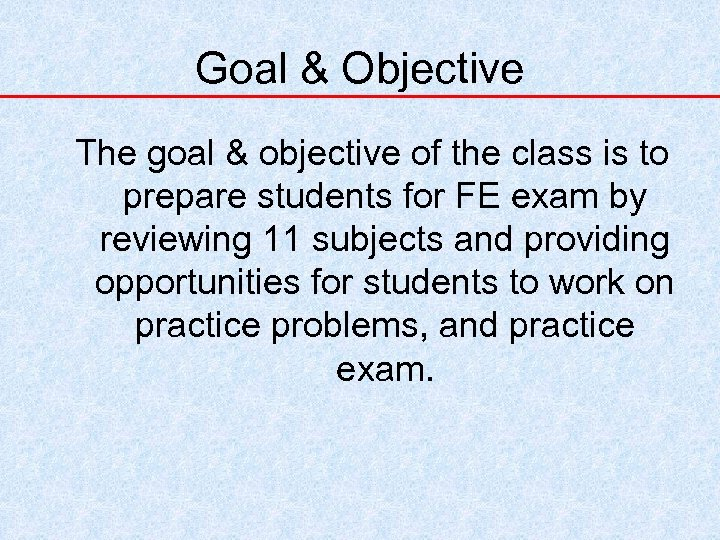 Goal & Objective The goal & objective of the class is to prepare students