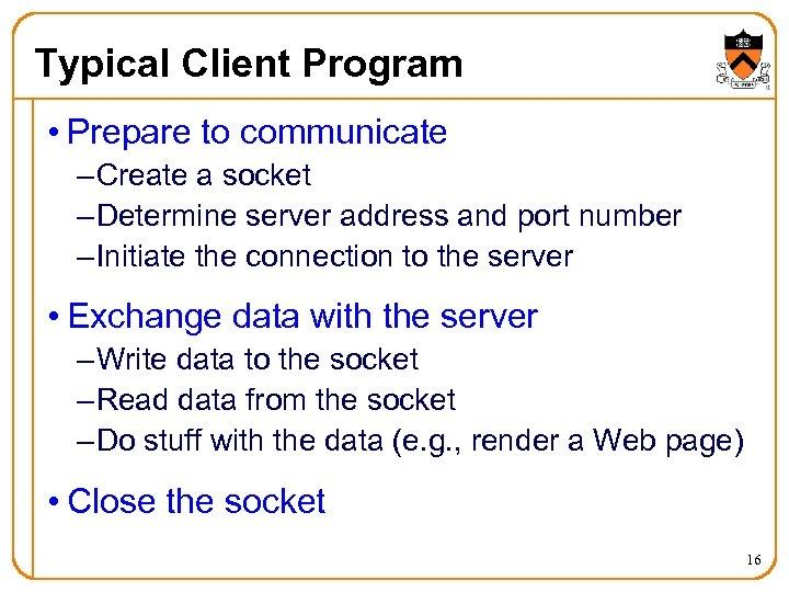 Typical Client Program • Prepare to communicate – Create a socket – Determine server