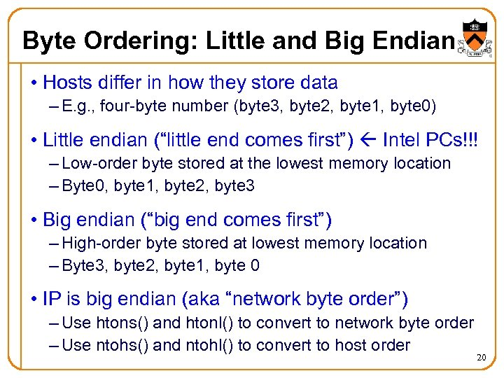 Byte Ordering: Little and Big Endian • Hosts differ in how they store data