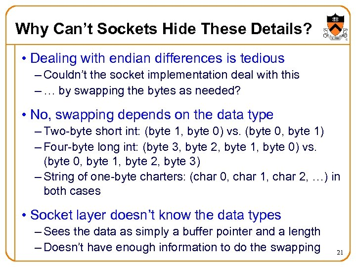 Why Can't Sockets Hide These Details? • Dealing with endian differences is tedious –