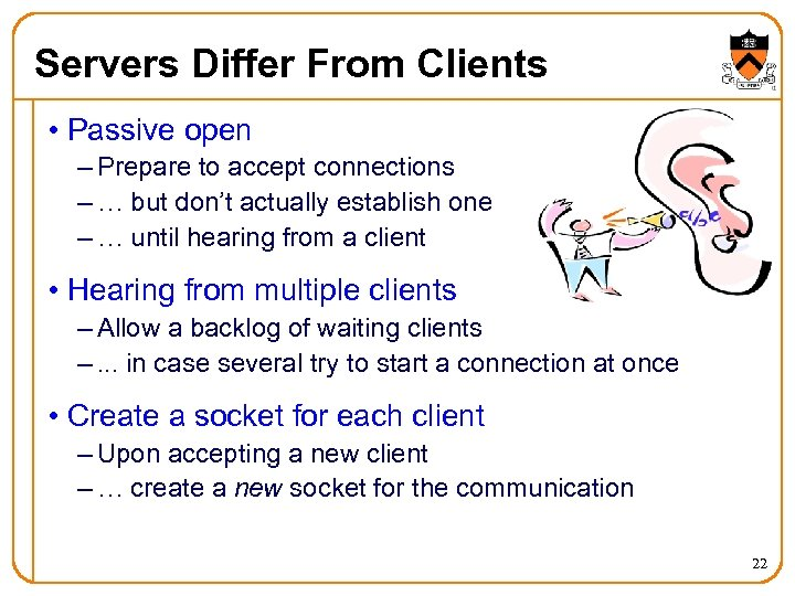 Servers Differ From Clients • Passive open – Prepare to accept connections – …