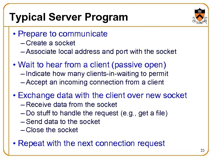 Typical Server Program • Prepare to communicate – Create a socket – Associate local