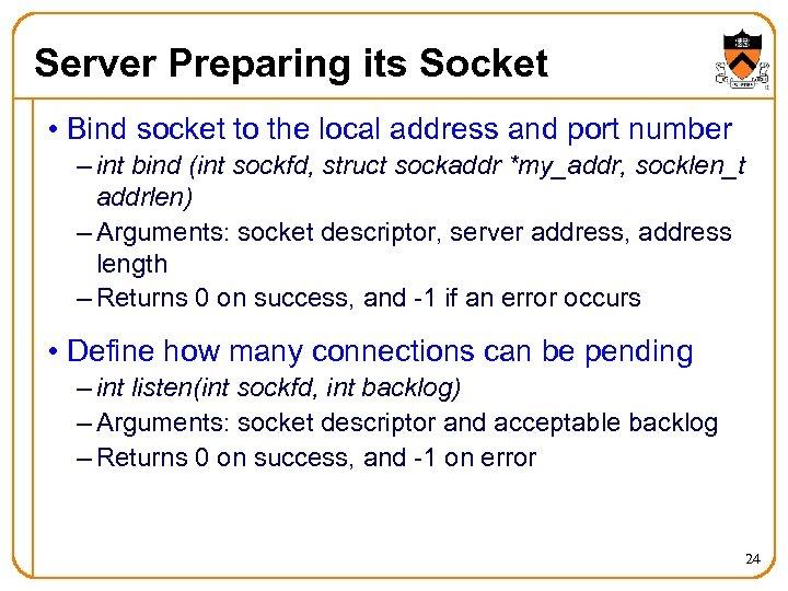 Server Preparing its Socket • Bind socket to the local address and port number