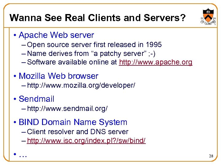 Wanna See Real Clients and Servers? • Apache Web server – Open source server