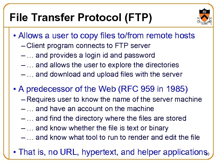 File Transfer Protocol (FTP) • Allows a user to copy files to/from remote hosts
