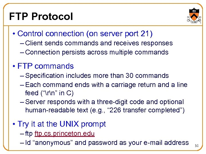FTP Protocol • Control connection (on server port 21) – Client sends commands and