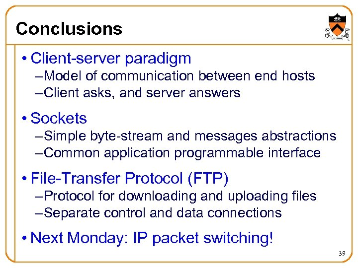 Conclusions • Client-server paradigm – Model of communication between end hosts – Client asks,