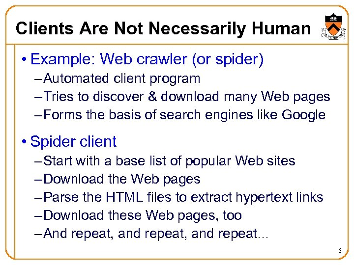 Clients Are Not Necessarily Human • Example: Web crawler (or spider) – Automated client