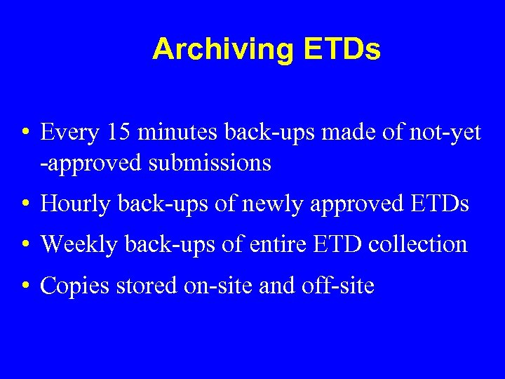 Archiving ETDs • Every 15 minutes back-ups made of not-yet -approved submissions • Hourly
