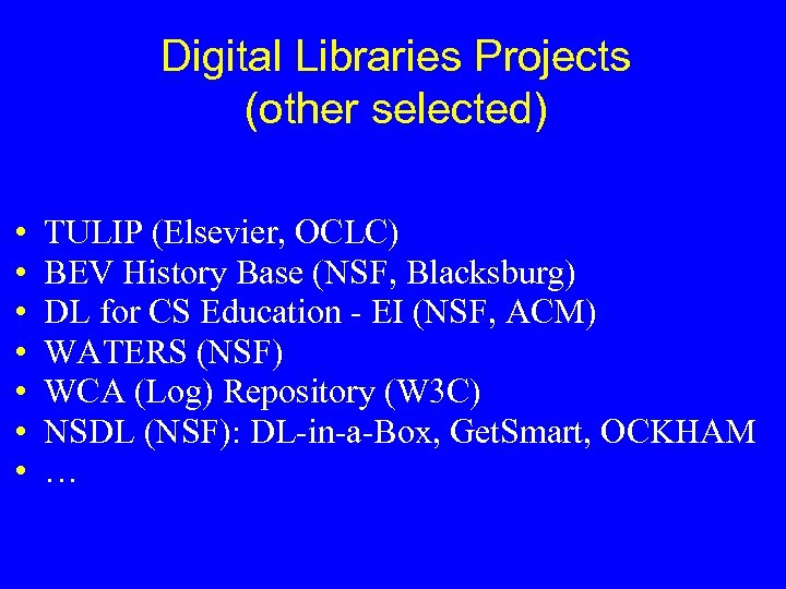 Digital Libraries Projects (other selected) • • TULIP (Elsevier, OCLC) BEV History Base (NSF,
