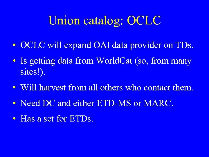 Union catalog: OCLC • OCLC will expand OAI data provider on TDs. • Is