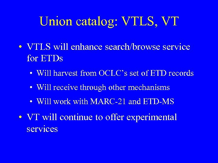 Union catalog: VTLS, VT • VTLS will enhance search/browse service for ETDs • Will